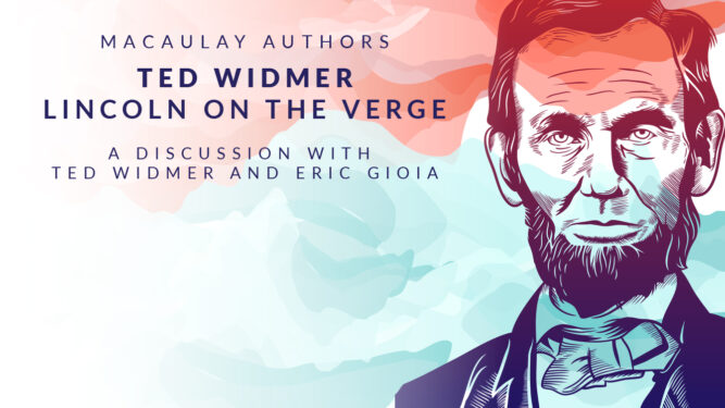VIRTUAL BOOK TALK: JULY 14, 2020 AT 4PM Prof. Ted Widmer discusses Lincoln on the Verge with Eric Gioia