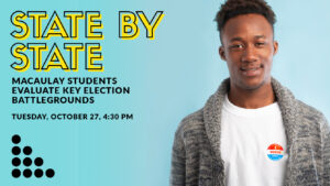 State by State: Macaulay Students Evaluate Key Election Battlegrounds